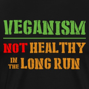 Veganism Not Healthy In The Long Run - Men's Premium T-Shirt