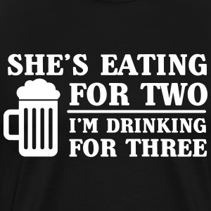 She's Eating For Two I'm Drinking For Three