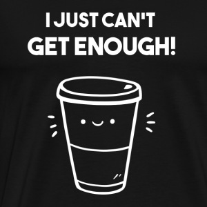 Coffee Can't Get Enough Fun Shirt - Men's Premium T-Shirt