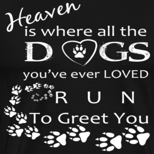 Heaven is where all the DOGS you have ever loved w - Men's Premium T-Shirt