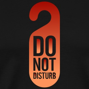 Do Not Disturb! - Men's Premium T-Shirt