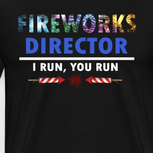 Fireworks Director I Run You Run T-shirt - Men's Premium T-Shirt
