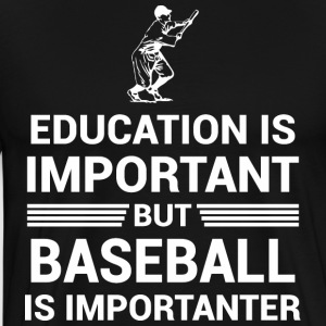 Education Important But Baseball Importanter - Men's Premium T-Shirt