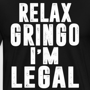 Relax Gringo I'm Legal T-Shirt - Men's Premium T-Shirt