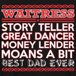 Waitress Story Teller Dancer Best Dad Ever - Men's Premium T-Shirt