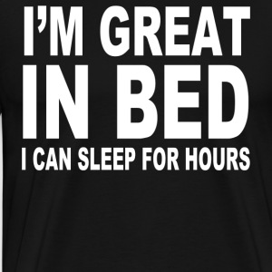 I M GREAT IN BED - Men's Premium T-Shirt