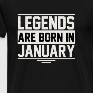 LEGENDS ARE BORN IN JANUARY GIFT BDAY XMAS - Men's Premium T-Shirt