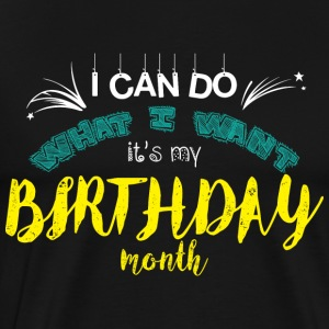I Can Do What I Want it's my Birthday month - Men's Premium T-Shirt