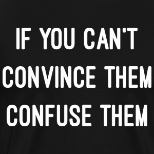 Iif You Cant Convince Them Confuse Them - Men's Premium T-Shirt