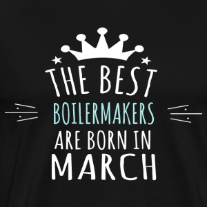 Best BOILERMAKERS are born in march - Men's Premium T-Shirt