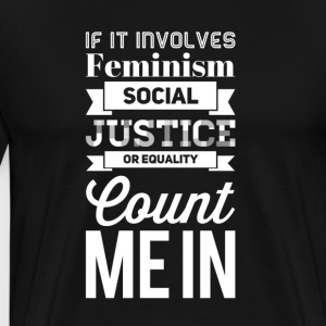 If it involves feminism social justice or equality - Men's Premium T-Shirt