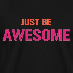 JUST BE AWESOME - Men's Premium T-Shirt