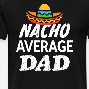 Nacho Average Dad Funny Shirt