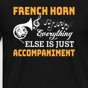French Horn Else Is Accompaniment Shirt - Men's Premium T-Shirt