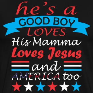 Hes A Good Boy Loves His Mamma And America Too - Men's Premium T-Shirt