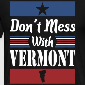 Dont Mess With Vermont - Men's Premium T-Shirt