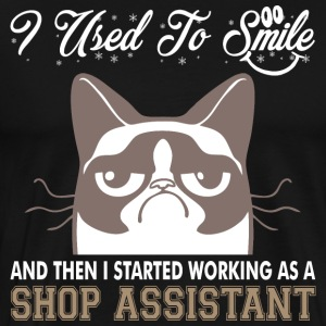 I Used Smile Then Started Working Shop Assistant - Men's Premium T-Shirt