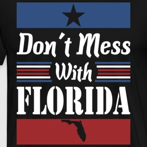 Dont Mess With Florida - Men's Premium T-Shirt
