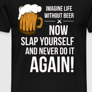 04 imagine life without beer - Men's Premium T-Shirt