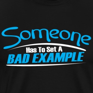 Someone has to set a bad example - Men's Premium T-Shirt