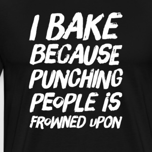 I Bake because punching people is frowned upon - Men's Premium T-Shirt