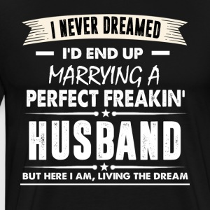 I'd End Up Marrying A Perfect Freakin' Husband - Men's Premium T-Shirt