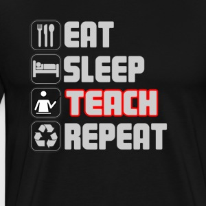 Eat Sleep Teach Repeat T-shirt - Men's Premium T-Shirt