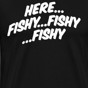 Here Fishy Fishy Fishy - Men's Premium T-Shirt