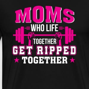 Mom Lifting Together Get Ripped Together - Men's Premium T-Shirt