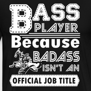 BADASS BASS PLAYER SHIRT - Men's Premium T-Shirt