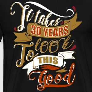 It takes 30 years to look this good - Men's Premium T-Shirt