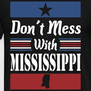 Dont Mess With Mississippi - Men's Premium T-Shirt