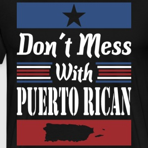 Dont Mess With Puerto Rican - Men's Premium T-Shirt