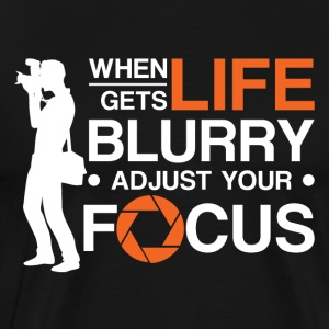 WHEN LIFE GETS BLURRY ADJUST YOUR FOCUS - Men's Premium T-Shirt
