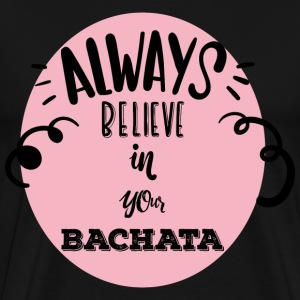believe in your bachata - Men's Premium T-Shirt