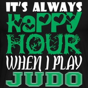 Its Always Happy Hour When I Play Judo - Men's Premium T-Shirt