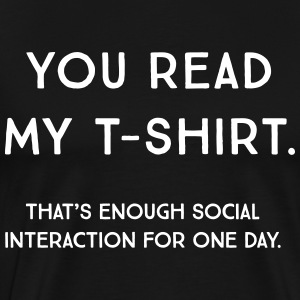 Read my shirt. That's enough social interaction