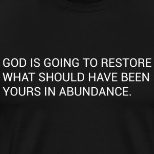 God Is Going To Restore What Should Have Been Your - Men's Premium T-Shirt
