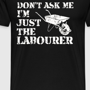 I'm Just The Labourer - Men's Premium T-Shirt