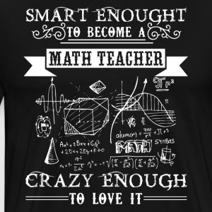 Smart Enough To Become A Math Teacher Shirt - Men's Premium T-Shirt