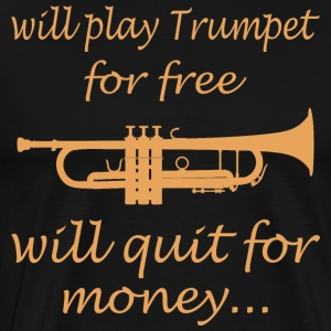Will Play Trumpet For Free Will Quit For Money - Men's Premium T-Shirt