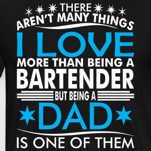 There Arent Many Things Love Being Bartender Dad - Men's Premium T-Shirt