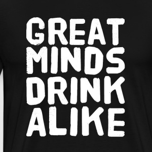 Great Minds drink alike - Men's Premium T-Shirt