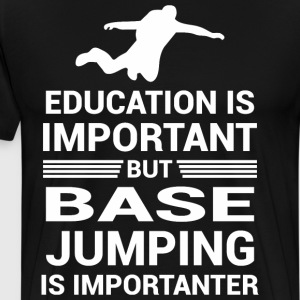 Education Important But Base Jumping Importanter - Men's Premium T-Shirt