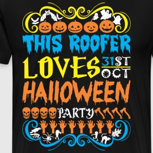 This Roofer Loves 31st Oct Halloween Party - Men's Premium T-Shirt