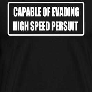 CAPABLE OF EVADING A HIGH SPEED PERSUIT - Men's Premium T-Shirt