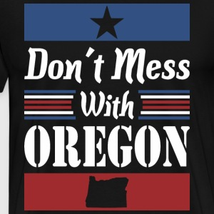 Dont Mess With Oregon - Men's Premium T-Shirt