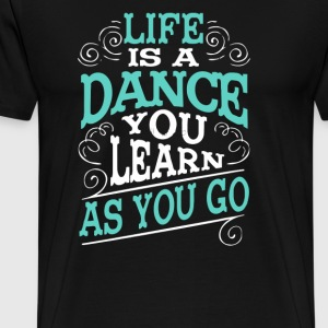 Life Is A Dance You Learn As You Go - Men's Premium T-Shirt