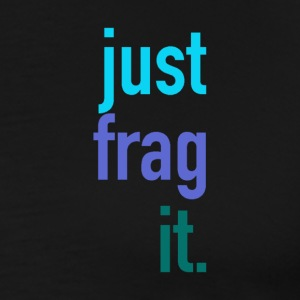 Just Frag It - Men's Premium T-Shirt