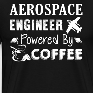 Aerospace Engineer Powered By Coffee Shirt - Men's Premium T-Shirt